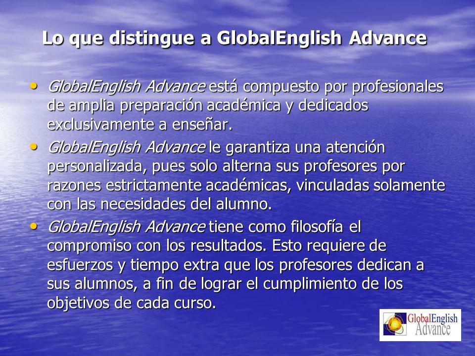 Lo que distingue a GlobalEnglish Advance GlobalEnglish Advance está compuesto por profesionales de amplia preparación académica y dedicados exclusivamente a enseñar.