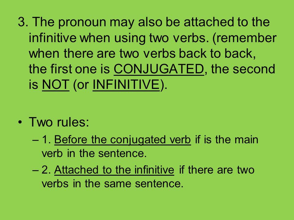 3. The pronoun may also be attached to the infinitive when using two verbs.