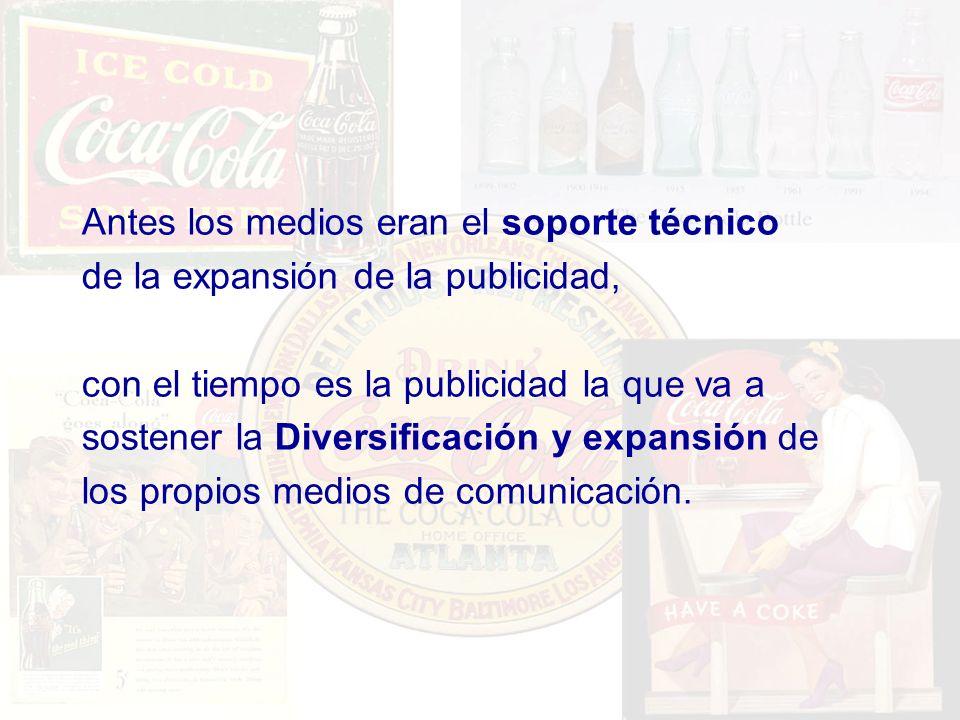 Antes los medios eran el soporte técnico de la expansión de la publicidad, con el tiempo es la publicidad la que va a sostener la Diversificación y ex