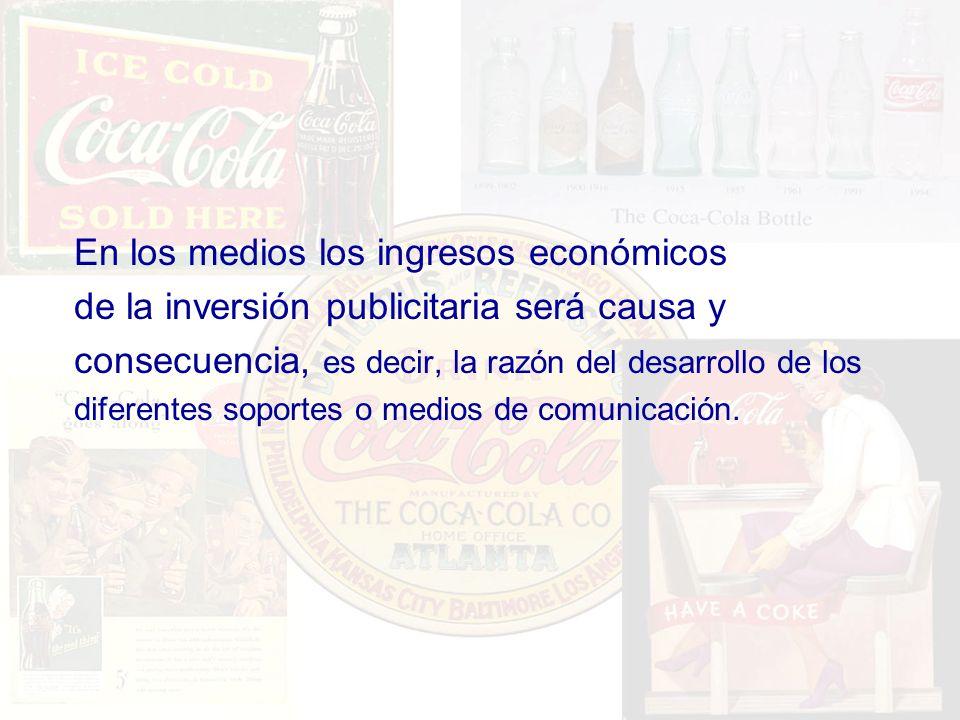 En los medios los ingresos económicos de la inversión publicitaria será causa y consecuencia, es decir, la razón del desarrollo de los diferentes sopo