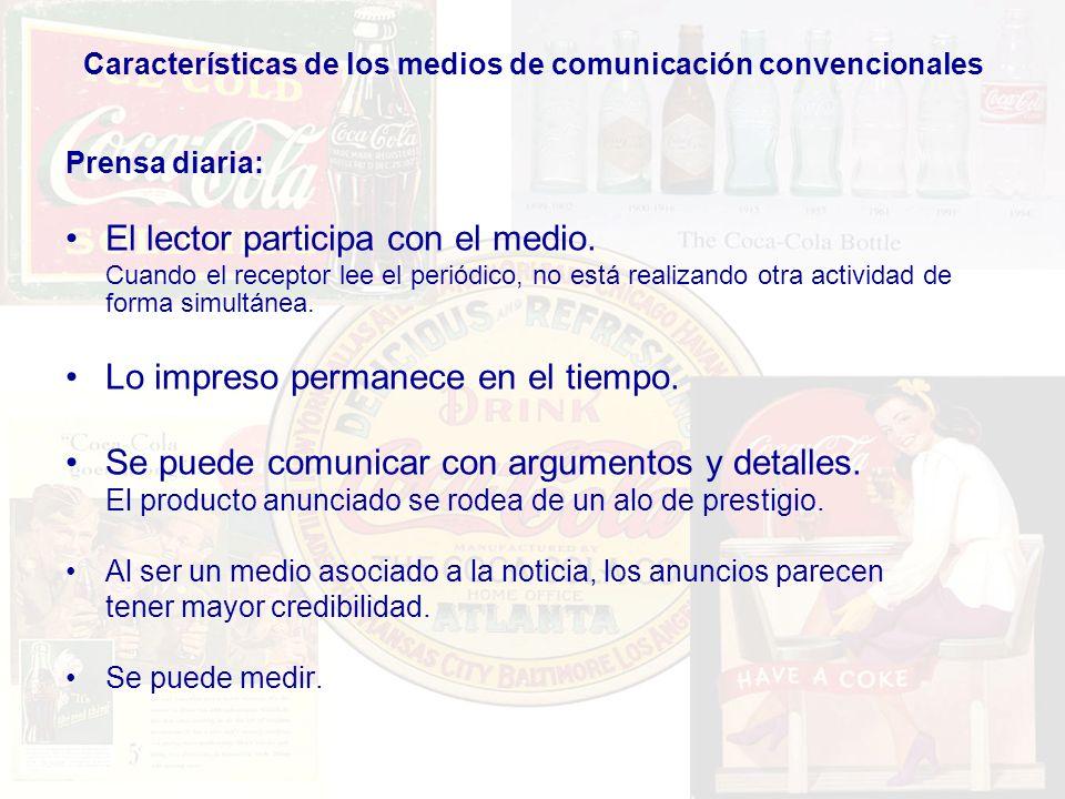 Características de los medios de comunicación convencionales Prensa diaria: El lector participa con el medio. Cuando el receptor lee el periódico, no