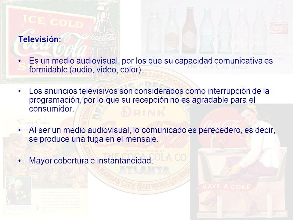 Televisión: Es un medio audiovisual, por los que su capacidad comunicativa es formidable (audio, video, color). Los anuncios televisivos son considera