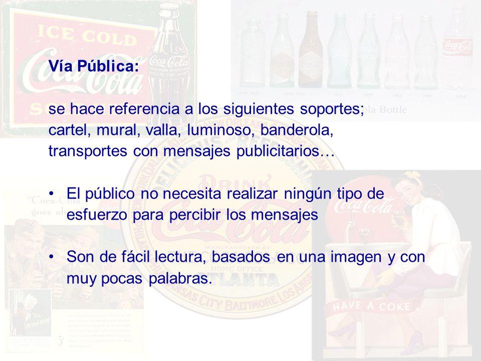 Vía Pública: se hace referencia a los siguientes soportes; cartel, mural, valla, luminoso, banderola, transportes con mensajes publicitarios… El públi