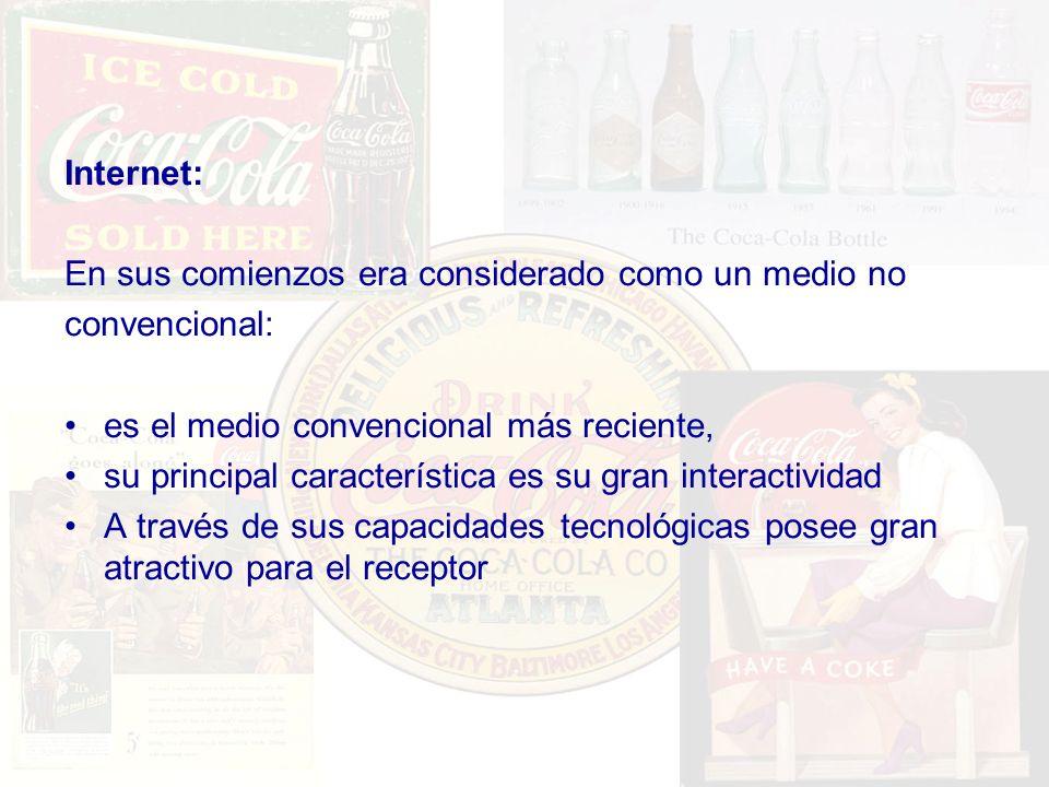 Internet: En sus comienzos era considerado como un medio no convencional: es el medio convencional más reciente, su principal característica es su gra