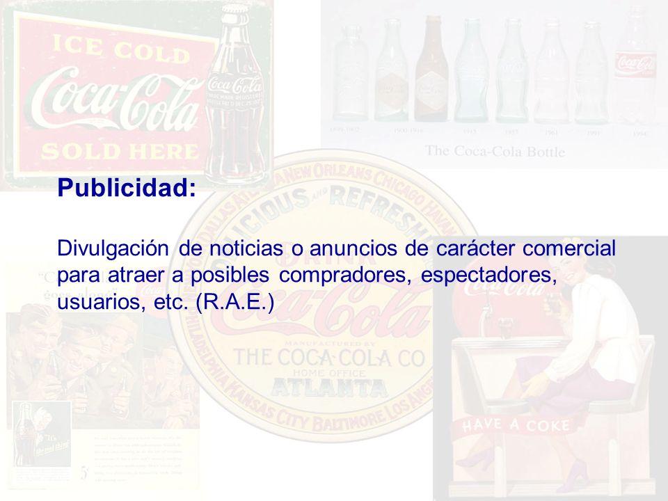 Publicidad: Divulgación de noticias o anuncios de carácter comercial para atraer a posibles compradores, espectadores, usuarios, etc. (R.A.E.)