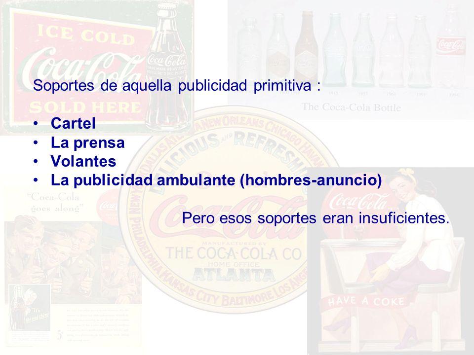 Soportes de aquella publicidad primitiva : Cartel La prensa Volantes La publicidad ambulante (hombres-anuncio) Pero esos soportes eran insuficientes.