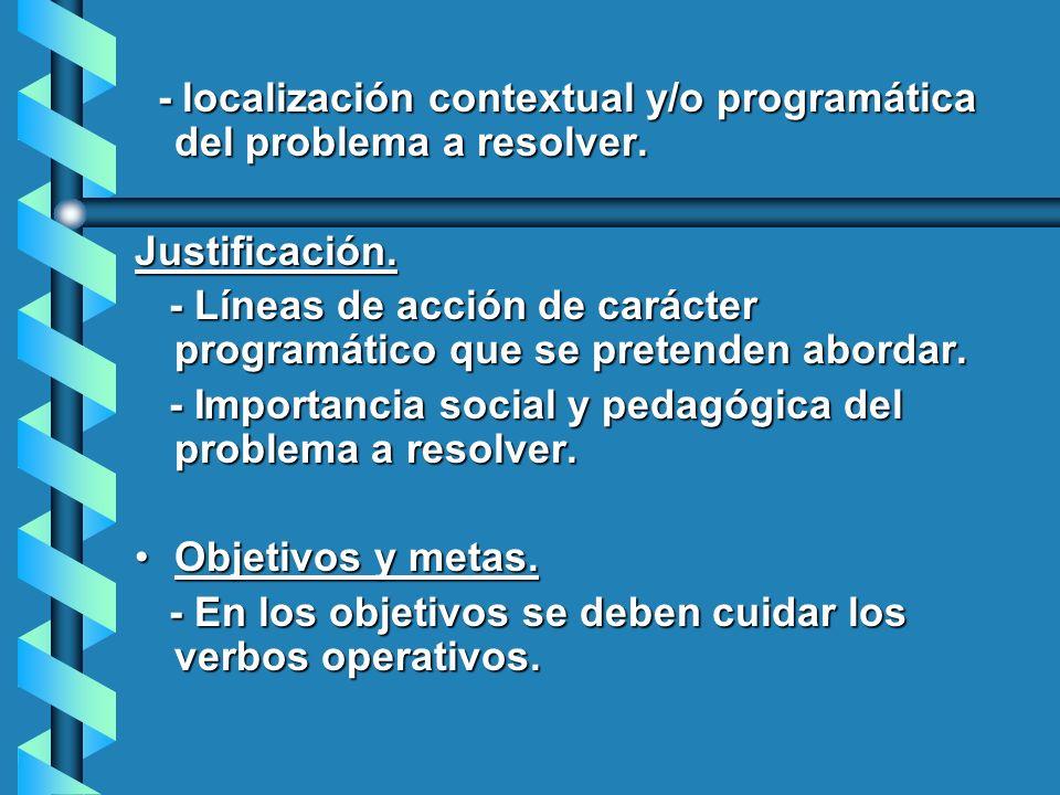 - localización contextual y/o programática del problema a resolver. - localización contextual y/o programática del problema a resolver.Justificación.