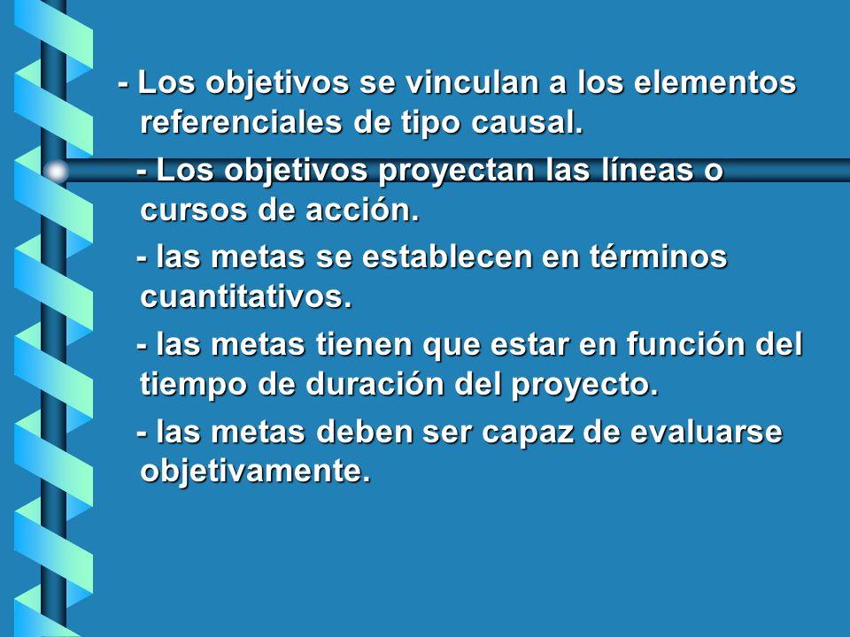 - Los objetivos se vinculan a los elementos referenciales de tipo causal. - Los objetivos se vinculan a los elementos referenciales de tipo causal. -