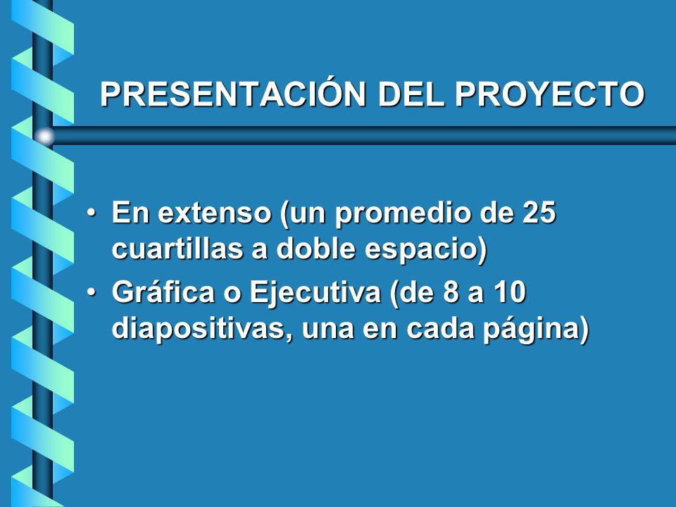 PRESENTACIÓN DEL PROYECTO En extenso (un promedio de 25 cuartillas a doble espacio)En extenso (un promedio de 25 cuartillas a doble espacio) Gráfica o