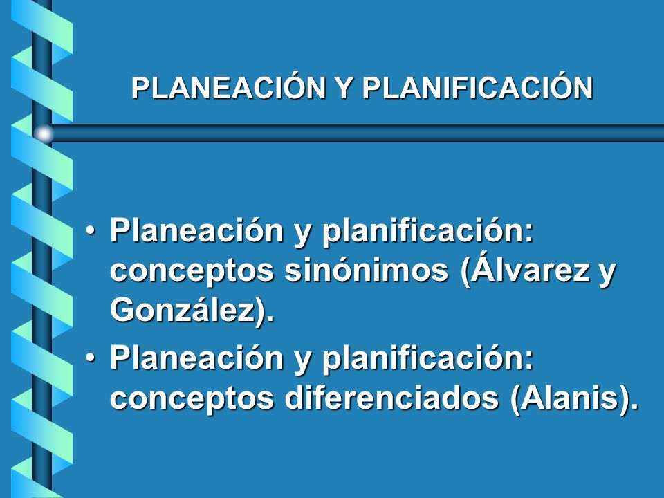PLANEACIÓN Y PLANIFICACIÓN Planeación y planificación: conceptos sinónimos (Álvarez y González).Planeación y planificación: conceptos sinónimos (Álvar