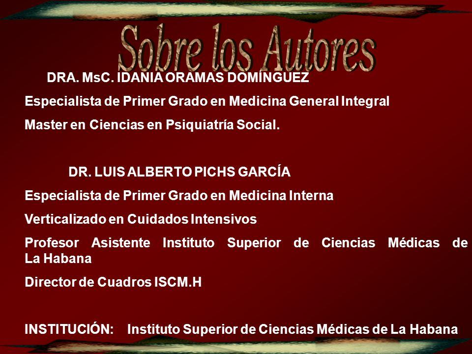 DRA. MsC. IDANIA ORAMAS DOMÍNGUEZ Especialista de Primer Grado en Medicina General Integral Master en Ciencias en Psiquiatría Social. DR. LUIS ALBERTO