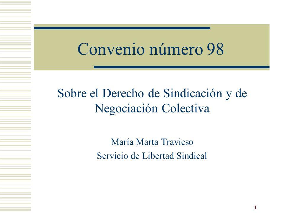 1 Convenio número 98 Sobre el Derecho de Sindicación y de Negociación Colectiva María Marta Travieso Servicio de Libertad Sindical