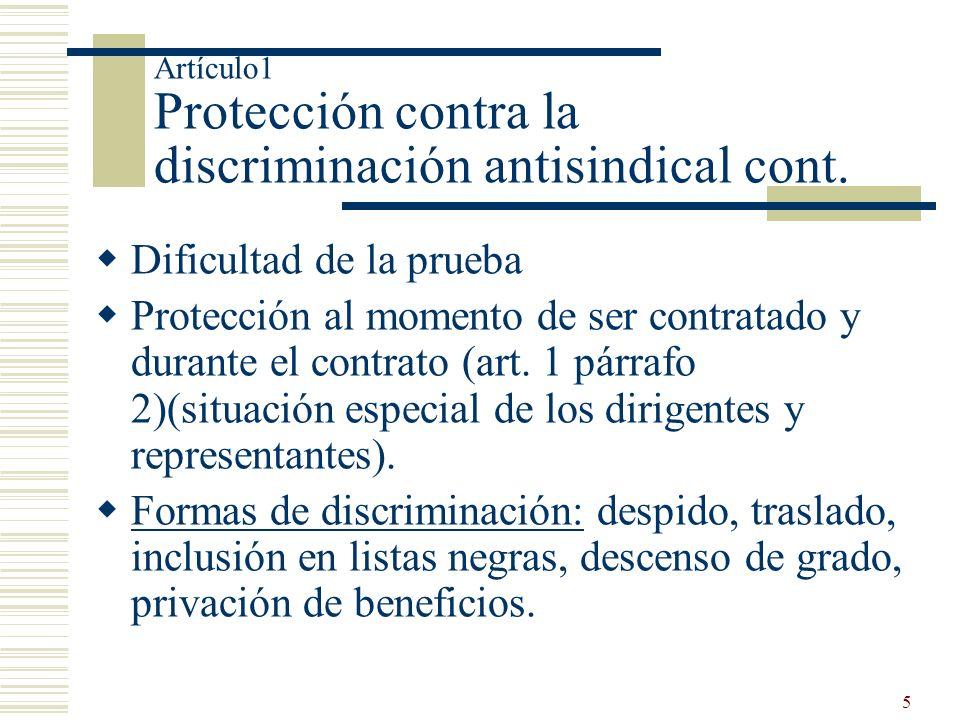 5 Artículo1 Protección contra la discriminación antisindical cont. Dificultad de la prueba Protección al momento de ser contratado y durante el contra