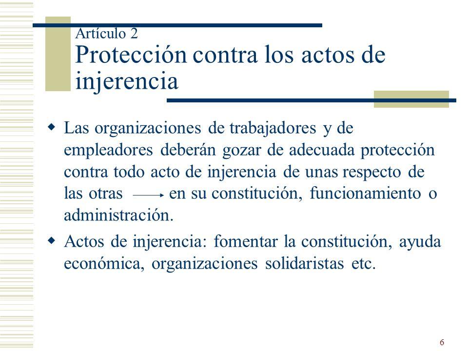 6 Artículo 2 Protección contra los actos de injerencia Las organizaciones de trabajadores y de empleadores deberán gozar de adecuada protección contra