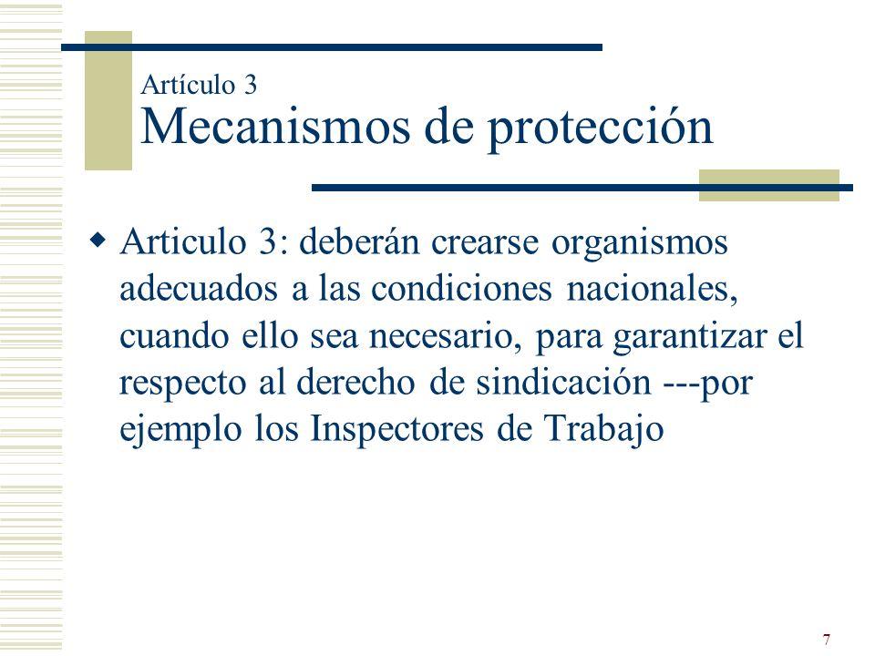 7 Artículo 3 Mecanismos de protección Articulo 3: deberán crearse organismos adecuados a las condiciones nacionales, cuando ello sea necesario, para g