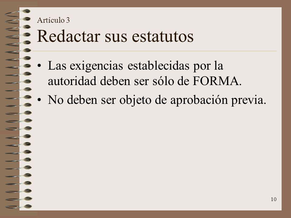 10 Artículo 3 Redactar sus estatutos Las exigencias establecidas por la autoridad deben ser sólo de FORMA. No deben ser objeto de aprobación previa.