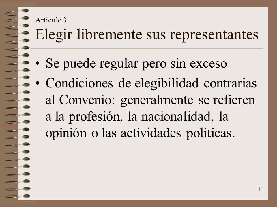 11 Articulo 3 Elegir libremente sus representantes Se puede regular pero sin exceso Condiciones de elegibilidad contrarias al Convenio: generalmente se refieren a la profesión, la nacionalidad, la opinión o las actividades políticas.