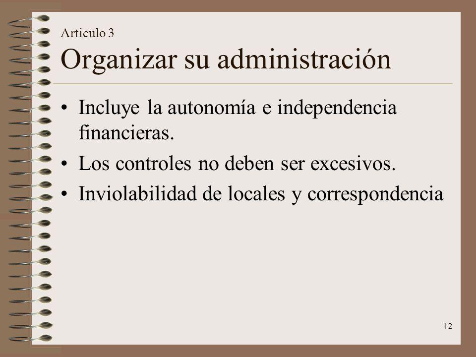 12 Articulo 3 Organizar su administración Incluye la autonomía e independencia financieras. Los controles no deben ser excesivos. Inviolabilidad de lo
