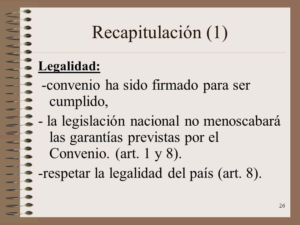 26 Legalidad: -convenio ha sido firmado para ser cumplido, - la legislación nacional no menoscabará las garantías previstas por el Convenio. (art. 1 y