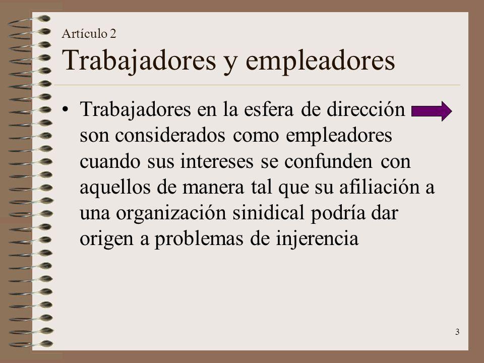 3 Artículo 2 Trabajadores y empleadores Trabajadores en la esfera de dirección son considerados como empleadores cuando sus intereses se confunden con