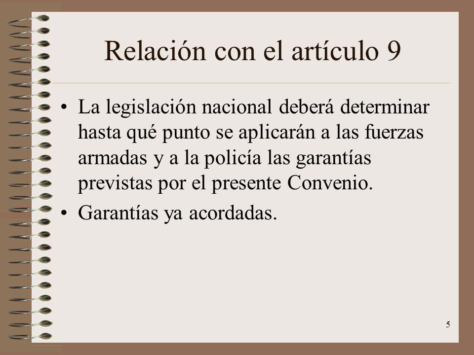 5 Relación con el artículo 9 La legislación nacional deberá determinar hasta qué punto se aplicarán a las fuerzas armadas y a la policía las garantías