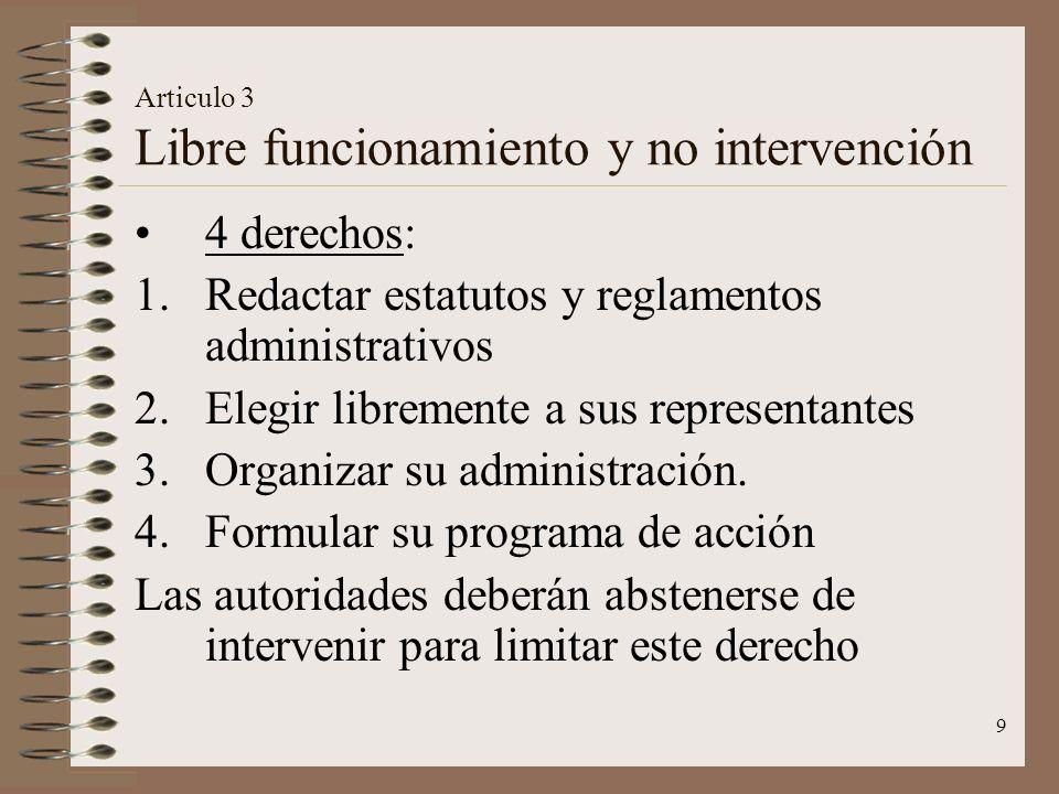 9 Articulo 3 Libre funcionamiento y no intervención 4 derechos: 1.Redactar estatutos y reglamentos administrativos 2.Elegir libremente a sus represent