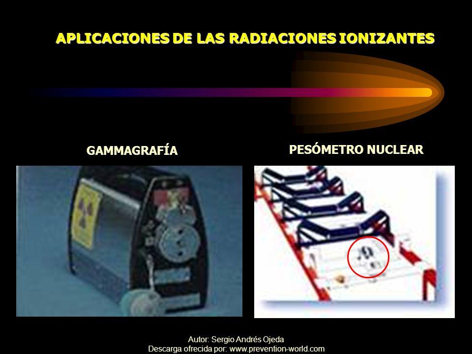 Autor: Sergio Andrés Ojeda Descarga ofrecida por: www.prevention-world.com APLICACIONES DE LAS RADIACIONES IONIZANTES GAMMAGRAFÍA PESÓMETRO NUCLEAR