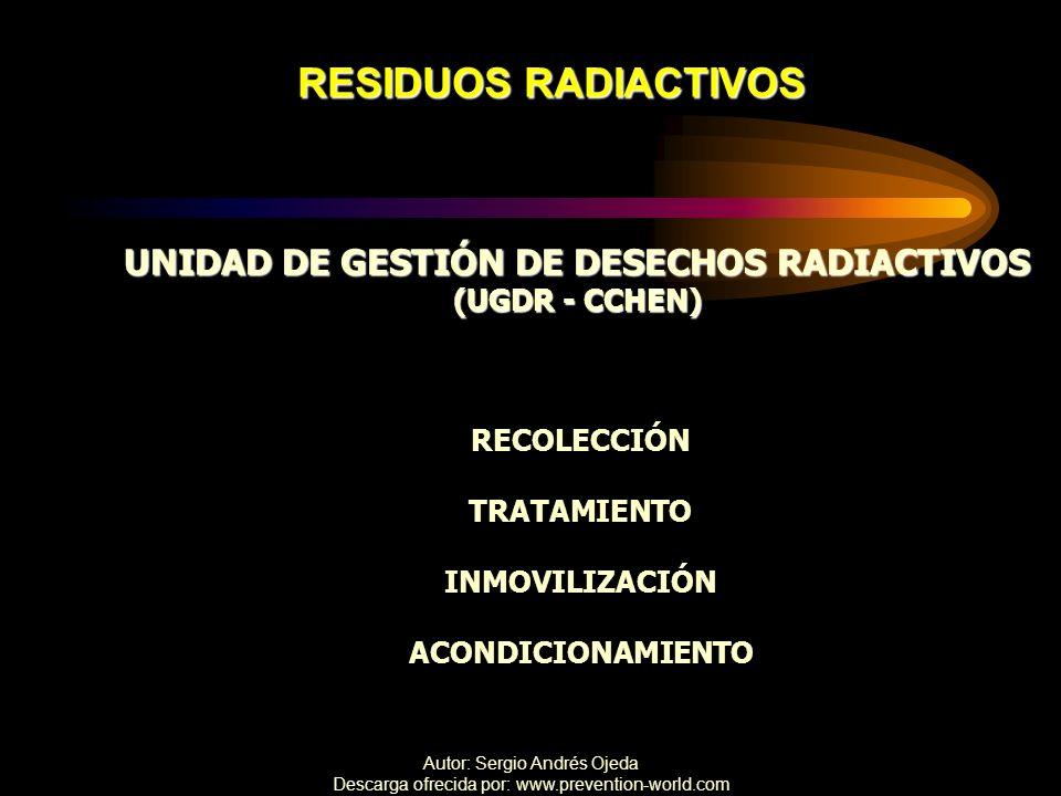 Autor: Sergio Andrés Ojeda Descarga ofrecida por: www.prevention-world.com RESIDUOS RADIACTIVOS UNIDAD DE GESTIÓN DE DESECHOS RADIACTIVOS (UGDR - CCHE