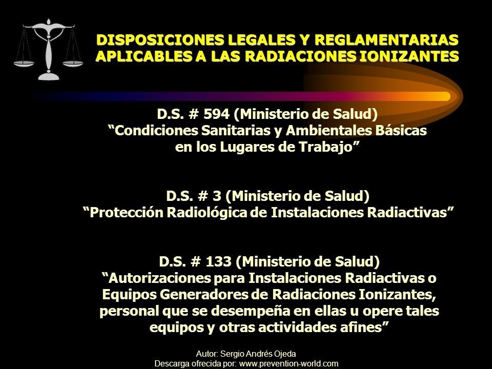 Autor: Sergio Andrés Ojeda Descarga ofrecida por: www.prevention-world.com DISPOSICIONES LEGALES Y REGLAMENTARIAS APLICABLES A LAS RADIACIONES IONIZAN