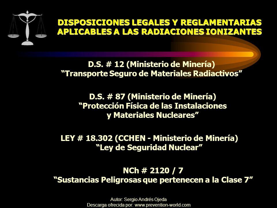 Autor: Sergio Andrés Ojeda Descarga ofrecida por: www.prevention-world.com LEY # 18.302 (CCHEN - Ministerio de Minería) Ley de Seguridad Nuclear D.S.