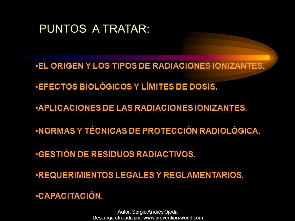 Autor: Sergio Andrés Ojeda Descarga ofrecida por: www.prevention-world.com PUNTOS A TRATAR: APLICACIONES DE LAS RADIACIONES IONIZANTES. NORMAS Y TÉCNI
