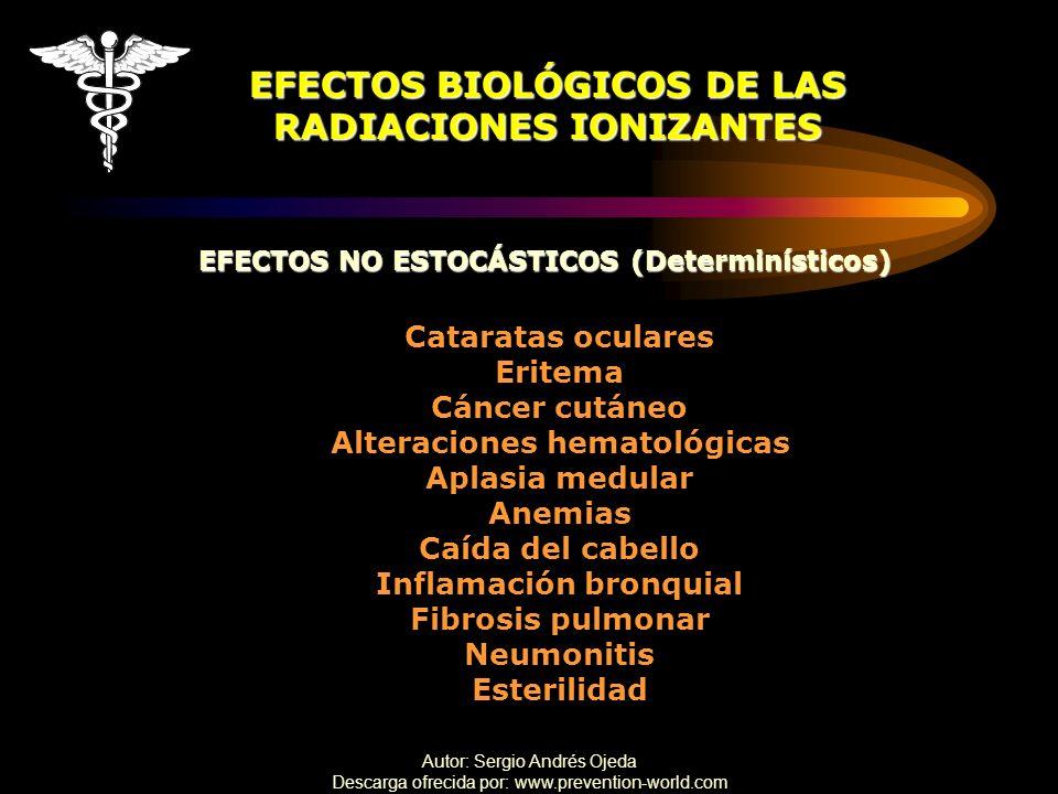 Autor: Sergio Andrés Ojeda Descarga ofrecida por: www.prevention-world.com EFECTOS NO ESTOCÁSTICOS (Determinísticos) EFECTOS BIOLÓGICOS DE LAS RADIACI