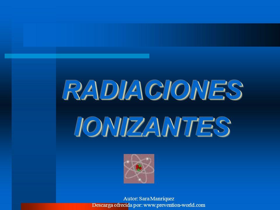 Autor: Sara Manríquez Descarga ofrecida por: www.prevention-world.com CONCEPTO DE RADIACION: Las radiaciones pueden ser definidas, en general, como un
