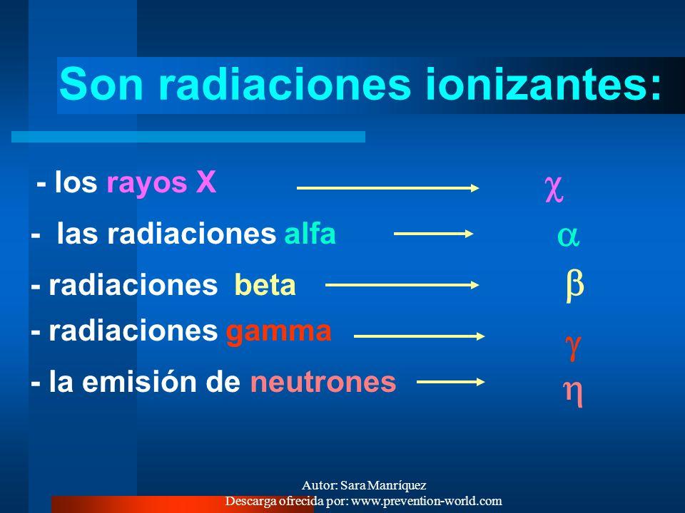 Autor: Sara Manríquez Descarga ofrecida por: www.prevention-world.com RADIACIONES IONIZANTES Son radiaciones con la energía necesaria para arrancar el
