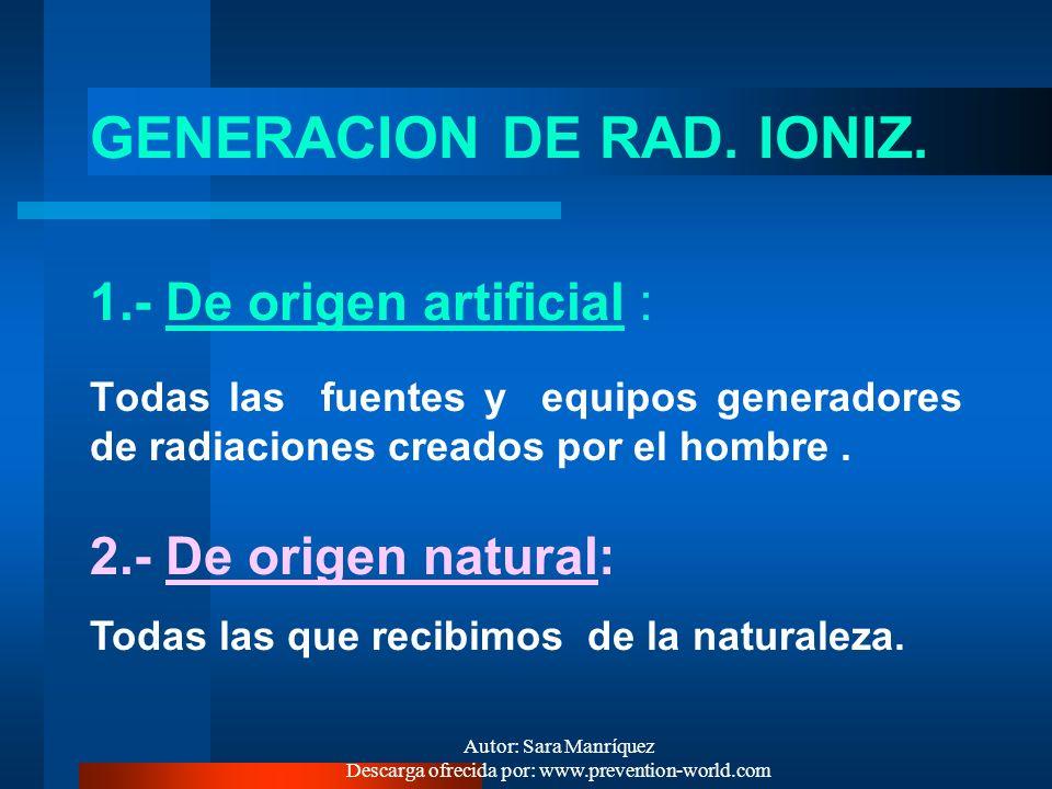 Autor: Sara Manríquez Descarga ofrecida por: www.prevention-world.com Son radiaciones ionizantes: - los rayos X - las radiaciones alfa - radiaciones b