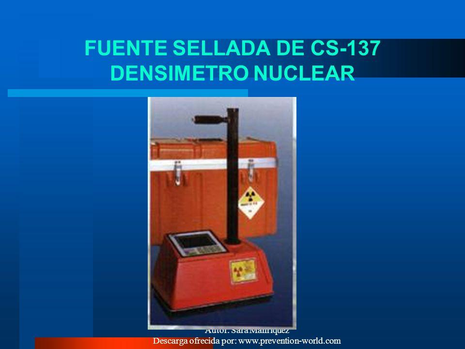 Autor: Sara Manríquez Descarga ofrecida por: www.prevention-world.com EJ. FUENTES ARTIFICIALES: Generadores de rayos X Radioisótopos utilizados para d