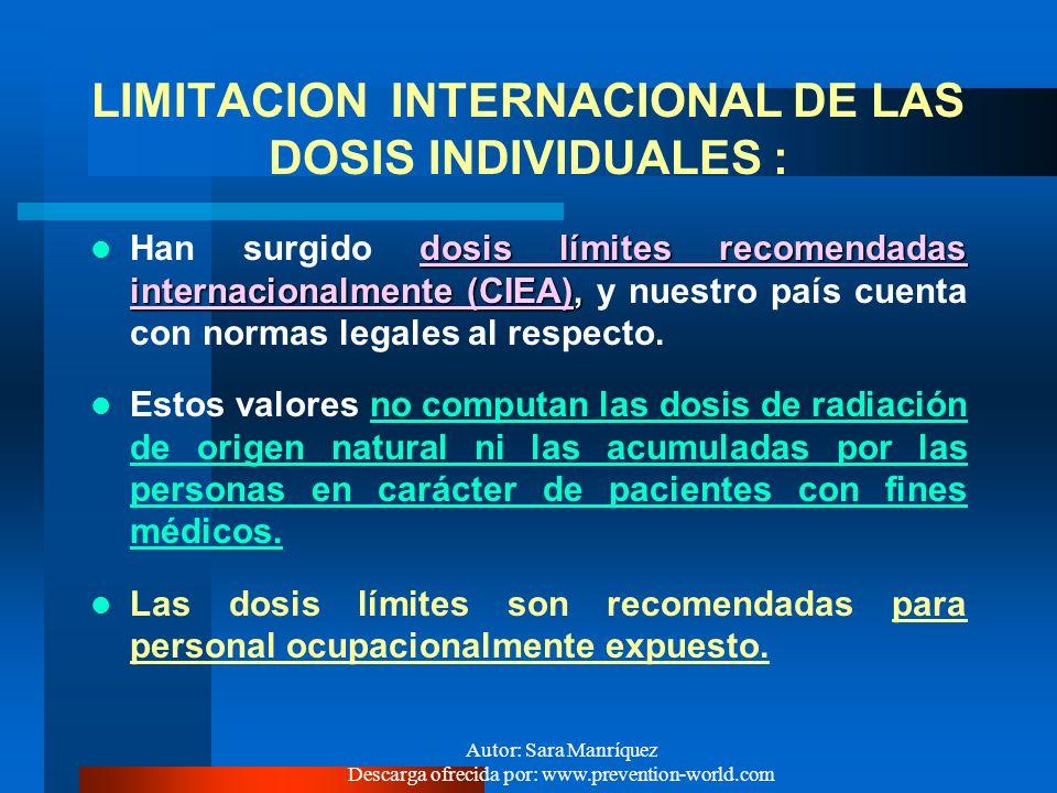 Autor: Sara Manríquez Descarga ofrecida por: www.prevention-world.com SISTEMA DE LIMITACION DE DOSIS : Principios : - JUSTIFICACION : Ninguna práctica