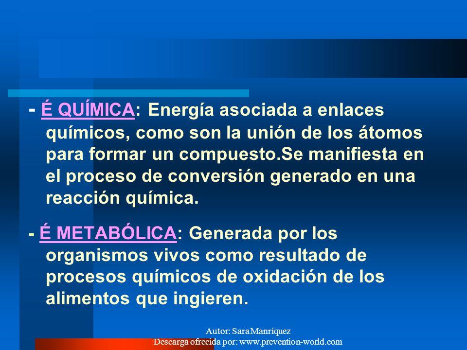 Autor: Sara Manríquez Descarga ofrecida por: www.prevention-world.com FORMAS DE ENERGIA: - É MECÁNICA: Asociada a la interacción de los cuerpos en mov
