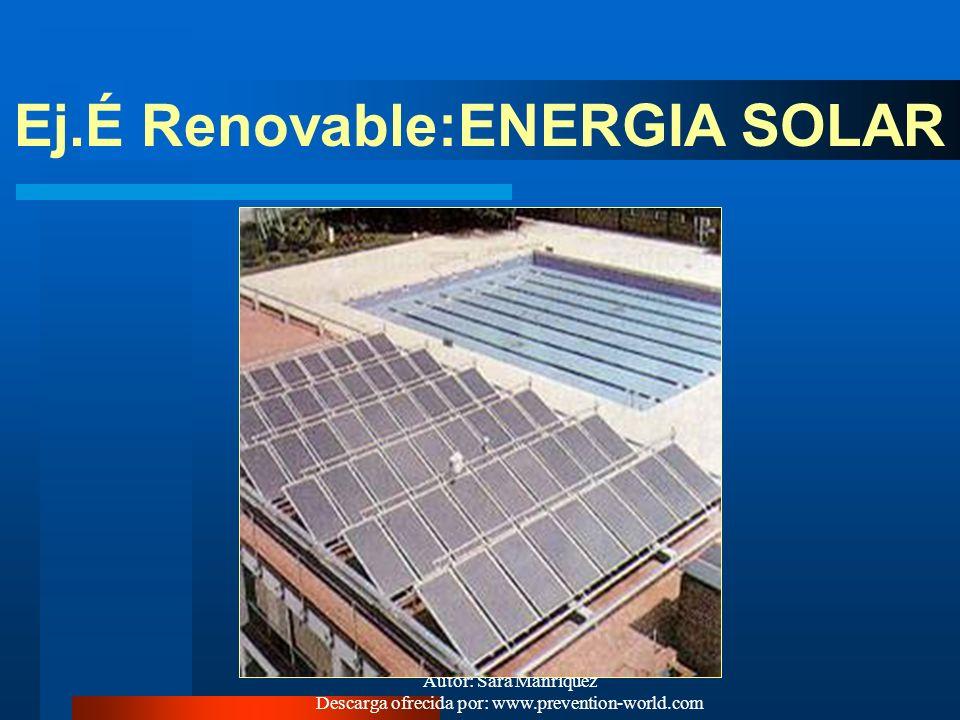 Autor: Sara Manríquez Descarga ofrecida por: www.prevention-world.com FUENTES DE ENERGIA 1.- Fuentes renovables: La É llega en forma contínua a la Tie
