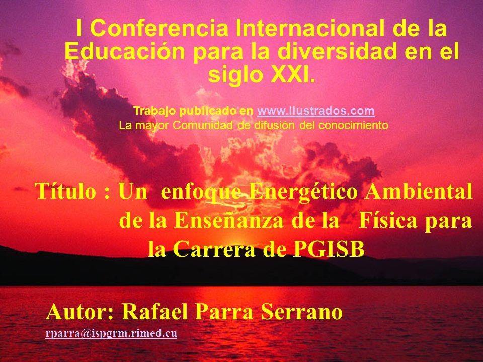 I Conferencia Internacional de la Educación para la diversidad en el siglo XXI. Título : Un enfoque Energético Ambiental de la Enseñanza de la Física