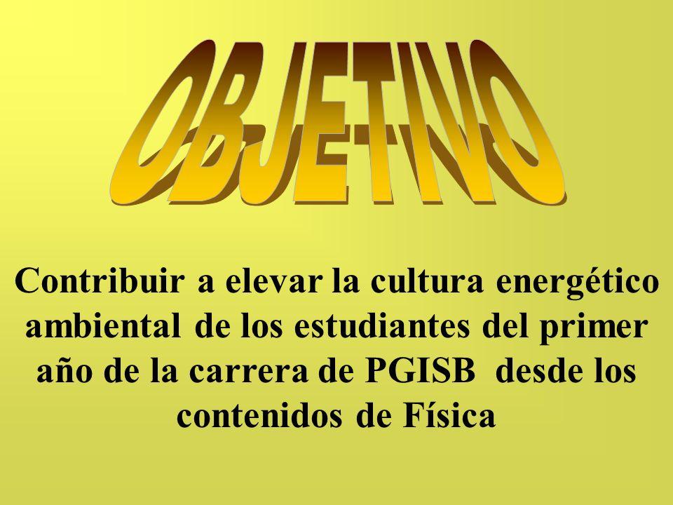 Contribuir a elevar la cultura energético ambiental de los estudiantes del primer año de la carrera de PGISB desde los contenidos de Física