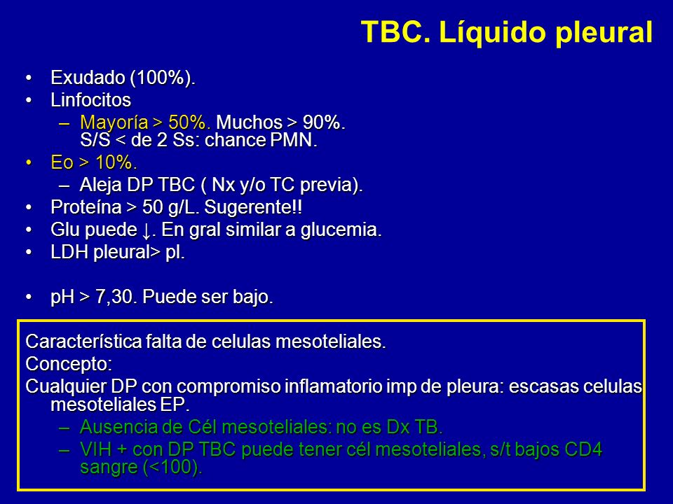 TBC. Líquido pleural Exudado (100%).Exudado (100%). LinfocitosLinfocitos –Mayoría > 50%. Muchos > 90%. S/S 50%. Muchos > 90%. S/S < de 2 Ss: chance PM