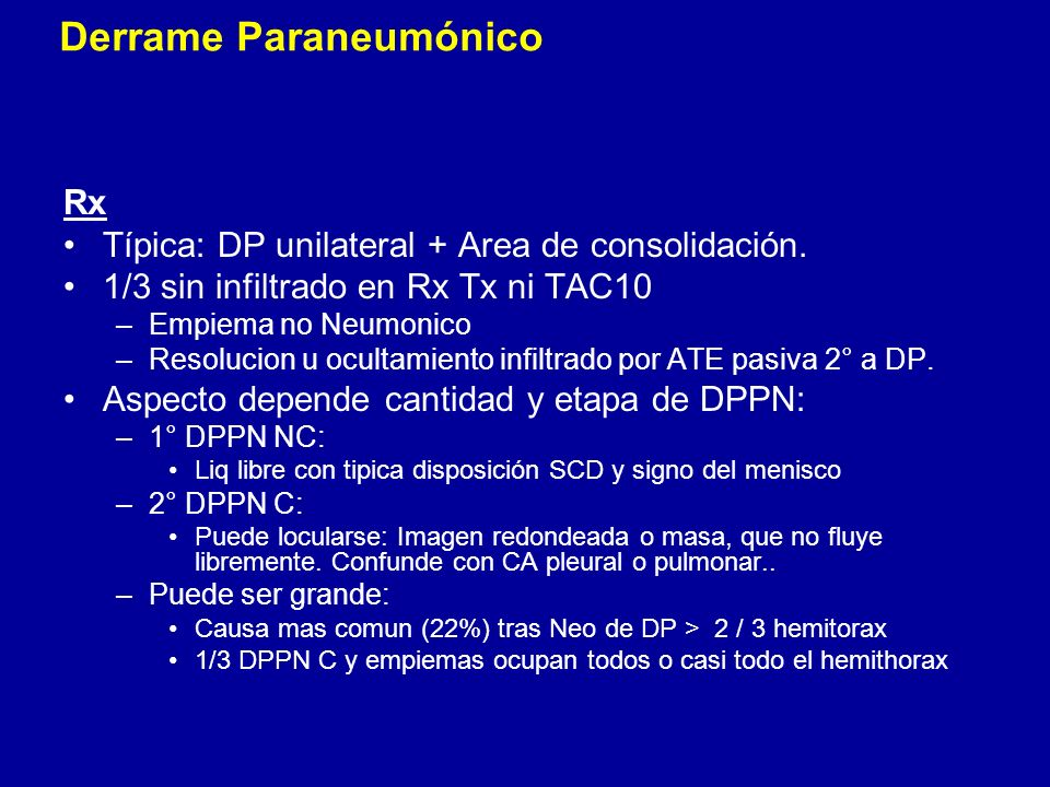 Rx Típica: DP unilateral + Area de consolidación. 1/3 sin infiltrado en Rx Tx ni TAC10 –Empiema no Neumonico –Resolucion u ocultamiento infiltrado por