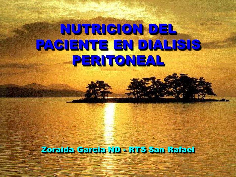 NUTRICION DEL PACIENTE EN DIALISIS PERITONEAL NUTRICION DEL PACIENTE EN DIALISIS PERITONEAL Zoraida Garcia ND - RTS San Rafael