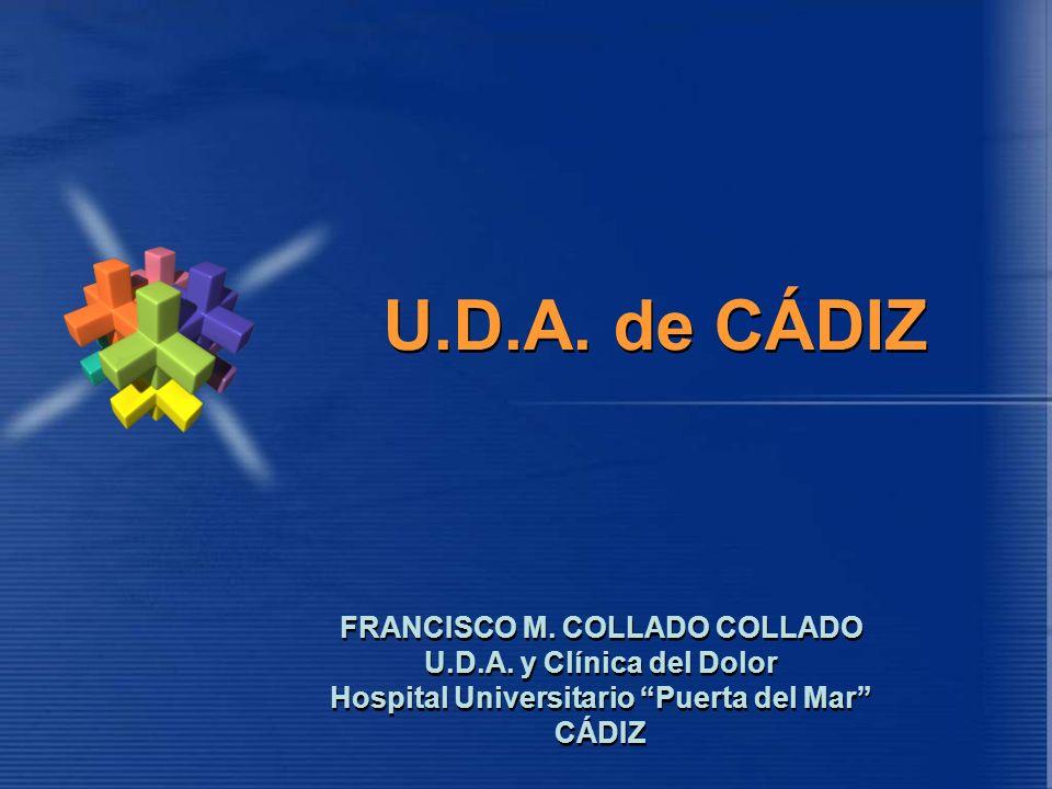 FRANCISCO M. COLLADO COLLADO U.D.A. y Clínica del Dolor Hospital Universitario Puerta del Mar CÁDIZ FRANCISCO M. COLLADO COLLADO U.D.A. y Clínica del