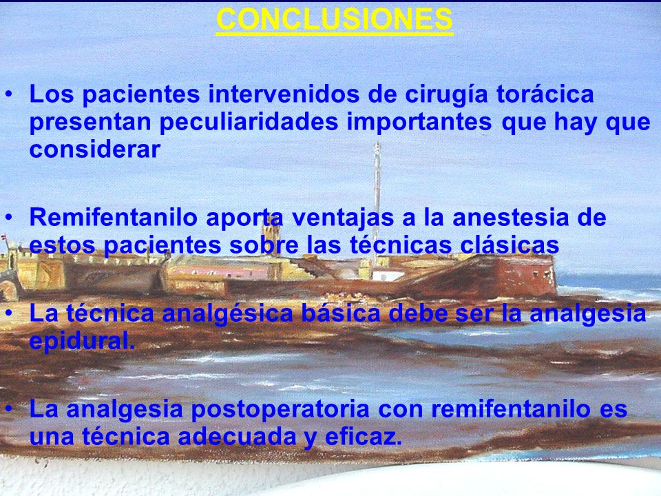CONCLUSIONES Los pacientes intervenidos de cirugía torácica presentan peculiaridades importantes que hay que considerar Remifentanilo aporta ventajas