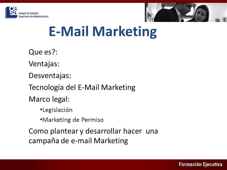 E-Mail Marketing Que es?: Ventajas: Desventajas: Tecnología del E-Mail Marketing Marco legal: Legislación Marketing de Permiso Como plantear y desarro