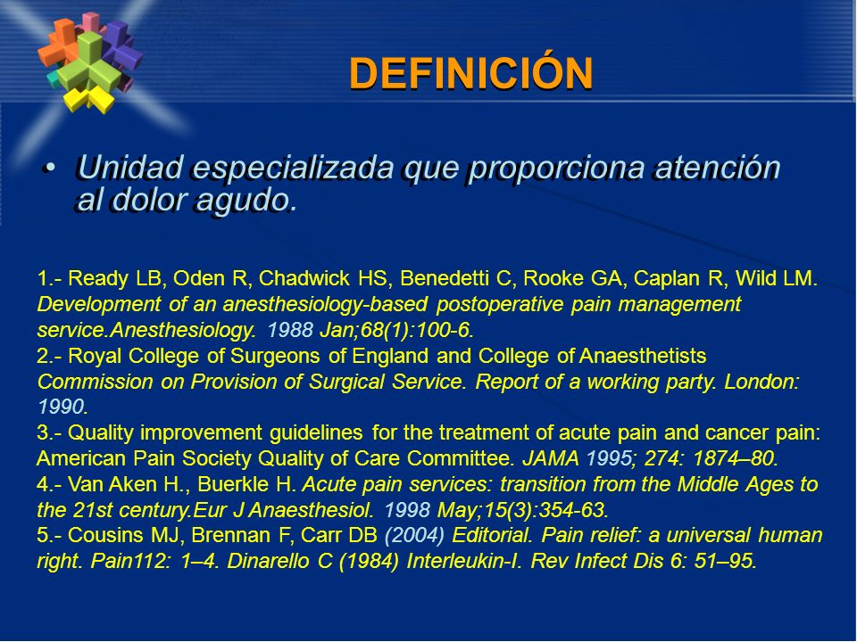DEFINICIÓN Unidad especializada que proporciona atención al dolor agudo. Unidad especializada que proporciona atención al dolor agudo. 1.- Ready LB, O