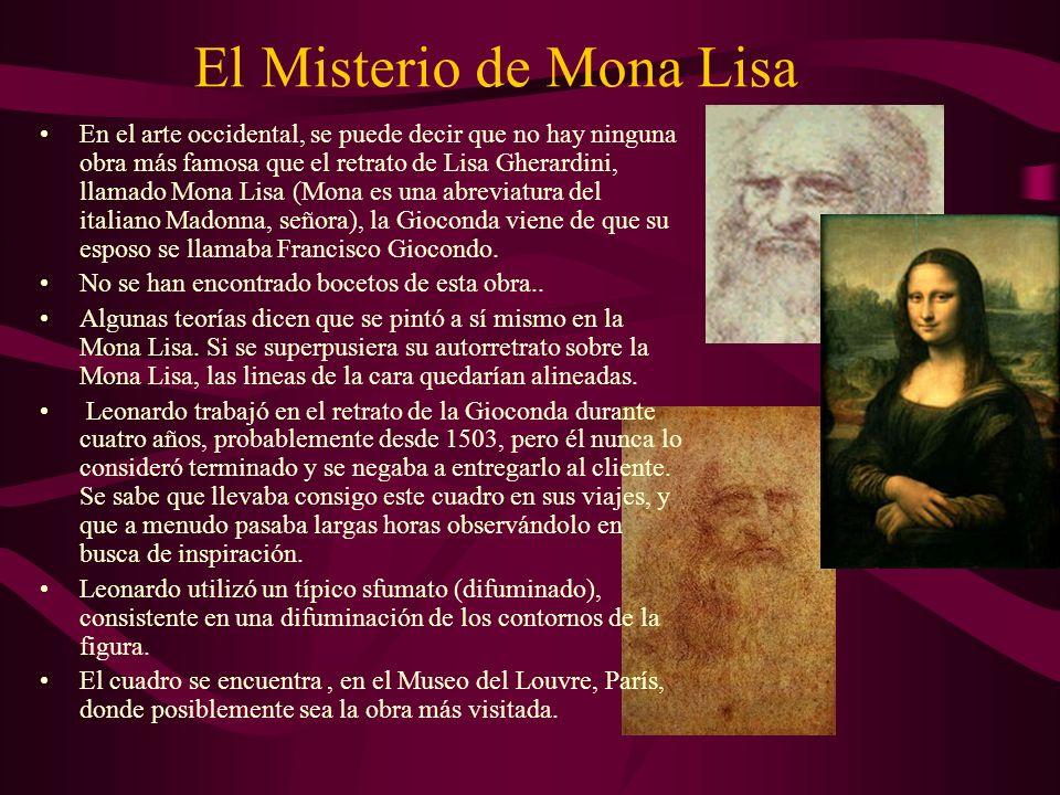 El Misterio de Mona Lisa En el arte occidental, se puede decir que no hay ninguna obra más famosa que el retrato de Lisa Gherardini, llamado Mona Lisa