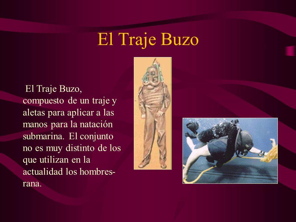 El Traje Buzo El Traje Buzo, compuesto de un traje y aletas para aplicar a las manos para la natación submarina. El conjunto no es muy distinto de los